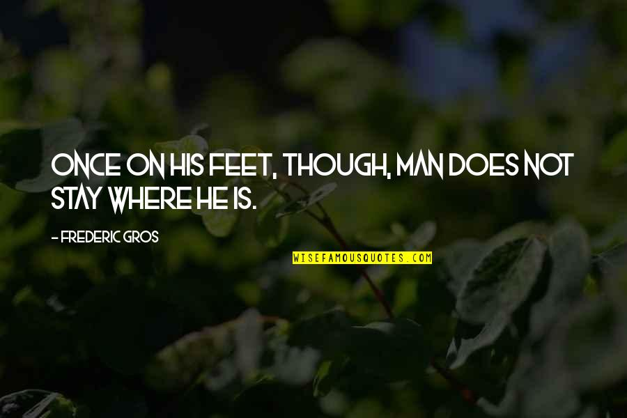Where Is The Humanity Quotes By Frederic Gros: Once on his feet, though, man does not