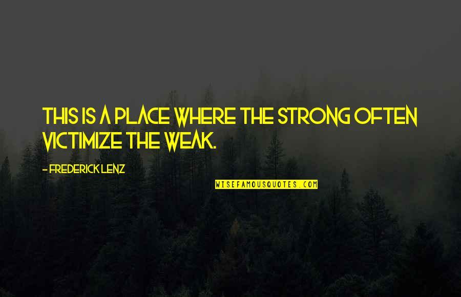 Where Is The Humanity Quotes By Frederick Lenz: This is a place where the strong often