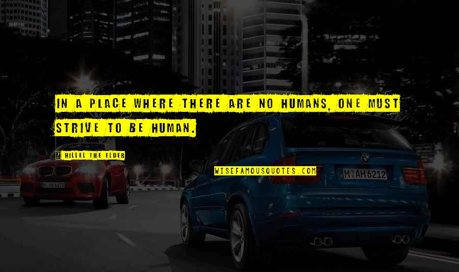 Where Is The Humanity Quotes By Hillel The Elder: In a place where there are no humans,