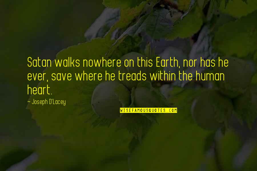 Where Is The Humanity Quotes By Joseph D'Lacey: Satan walks nowhere on this Earth, nor has