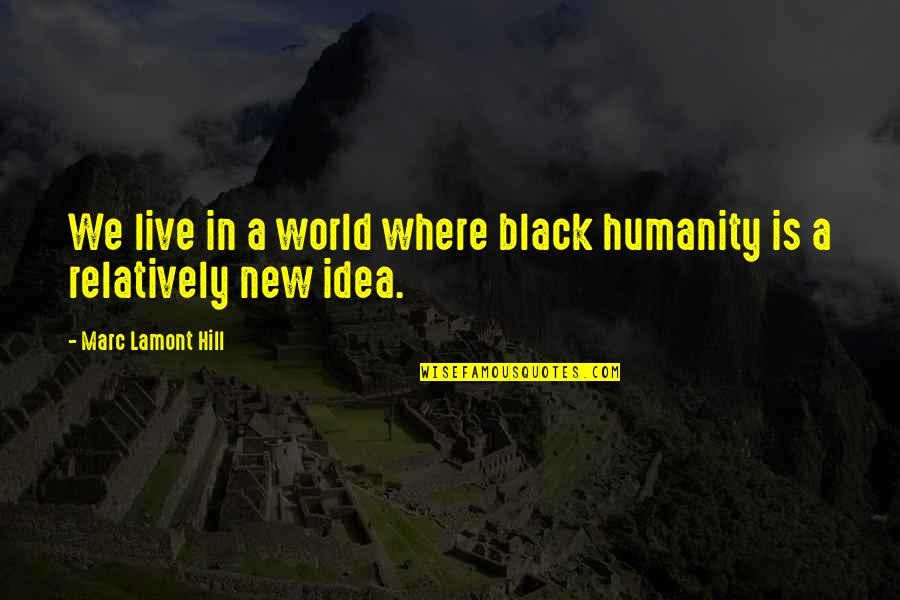 Where Is The Humanity Quotes By Marc Lamont Hill: We live in a world where black humanity