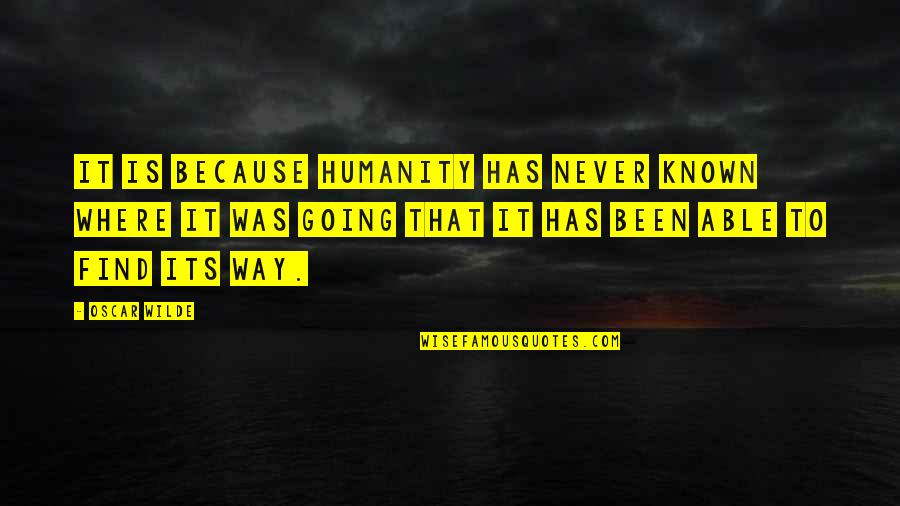 Where Is The Humanity Quotes By Oscar Wilde: It is because Humanity has never known where