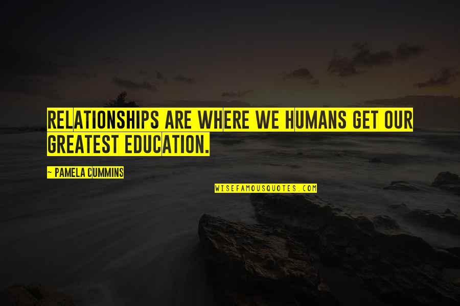Where Is The Humanity Quotes By Pamela Cummins: Relationships are where we humans get our greatest