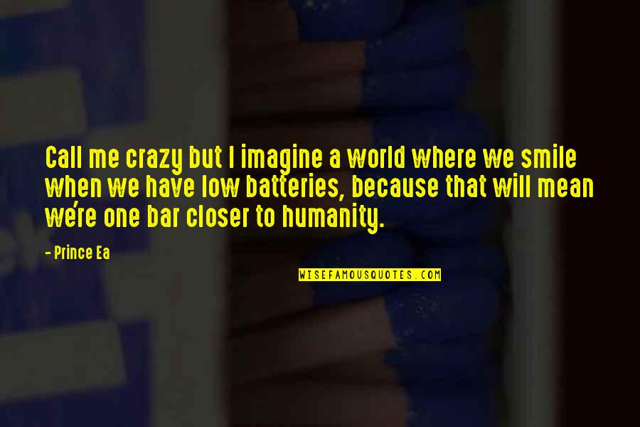 Where Is The Humanity Quotes By Prince Ea: Call me crazy but I imagine a world