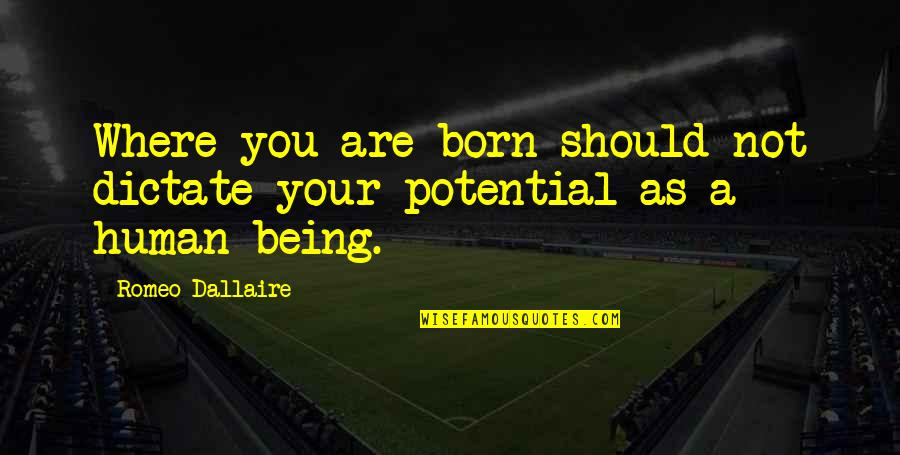 Where Is The Humanity Quotes By Romeo Dallaire: Where you are born should not dictate your