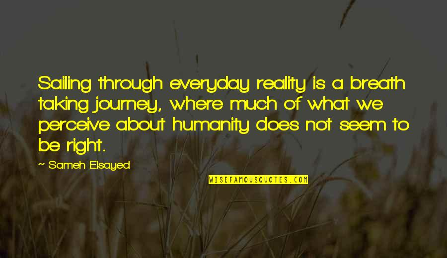 Where Is The Humanity Quotes By Sameh Elsayed: Sailing through everyday reality is a breath taking
