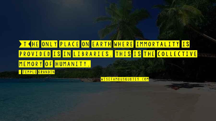 Where Is The Humanity Quotes By Temple Grandin: [T]he only place on earth where immortality is