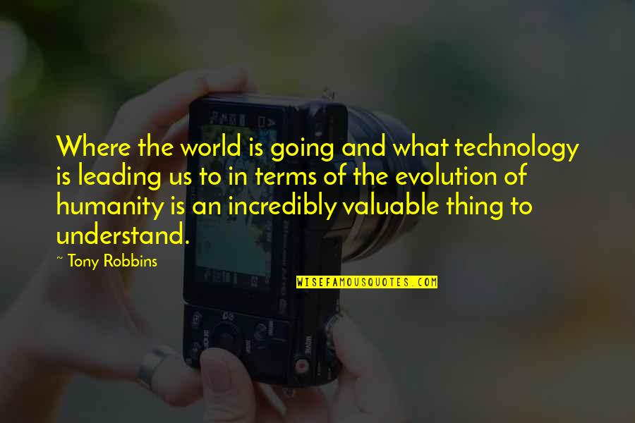 Where Is The Humanity Quotes By Tony Robbins: Where the world is going and what technology