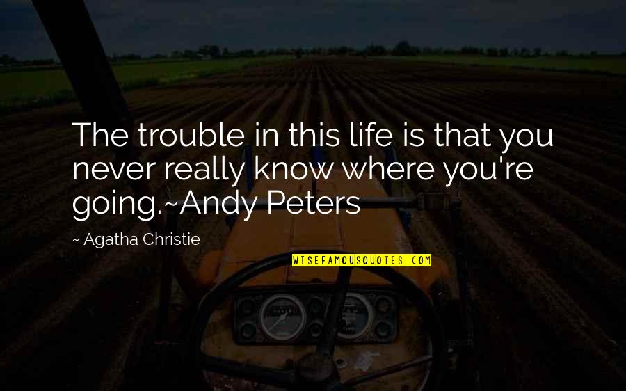 Where Life Is Going Quotes By Agatha Christie: The trouble in this life is that you