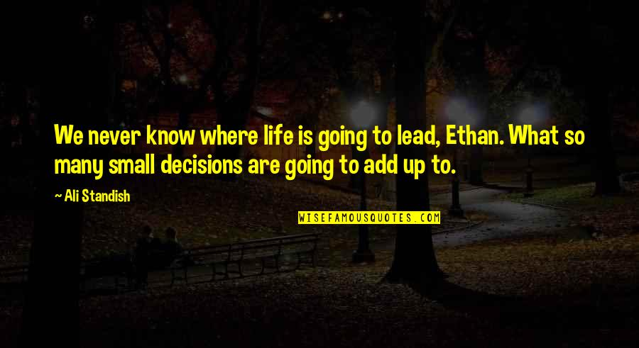 Where Life Is Going Quotes By Ali Standish: We never know where life is going to