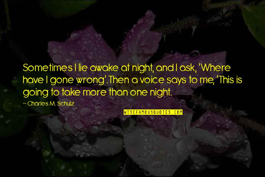 Where Life Is Going Quotes By Charles M. Schulz: Sometimes I lie awake at night, and I