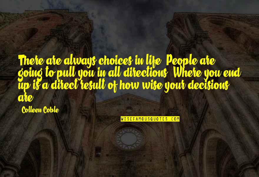 Where Life Is Going Quotes By Colleen Coble: There are always choices in life. People are