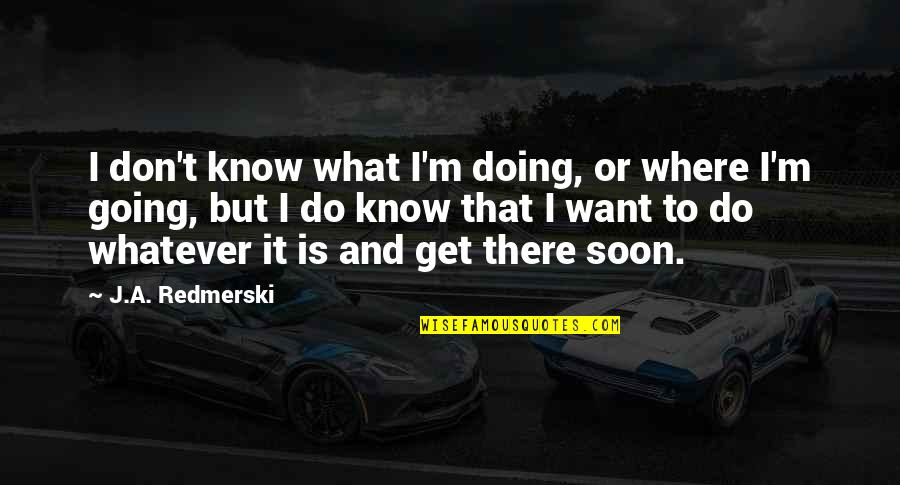 Where Life Is Going Quotes By J.A. Redmerski: I don't know what I'm doing, or where
