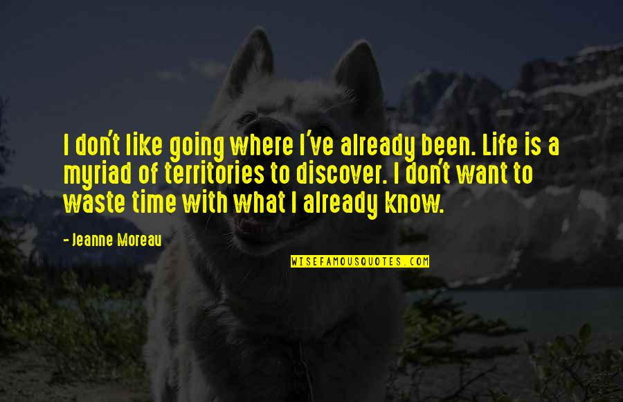 Where Life Is Going Quotes By Jeanne Moreau: I don't like going where I've already been.