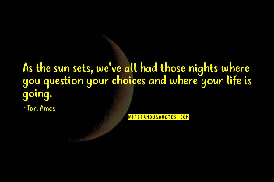 Where Life Is Going Quotes By Tori Amos: As the sun sets, we've all had those