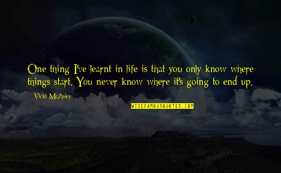 Where Life Is Going Quotes By Vicki McAuley: One thing I've learnt in life is that
