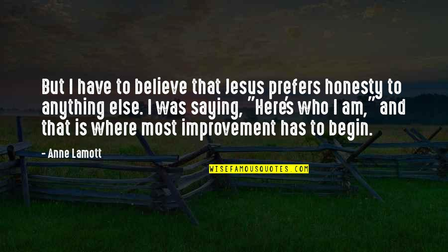 Where To Begin Quotes By Anne Lamott: But I have to believe that Jesus prefers