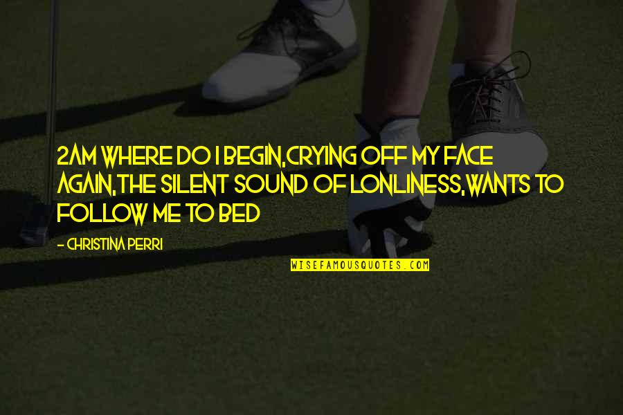 Where To Begin Quotes By Christina Perri: 2AM where do i begin,Crying off my face