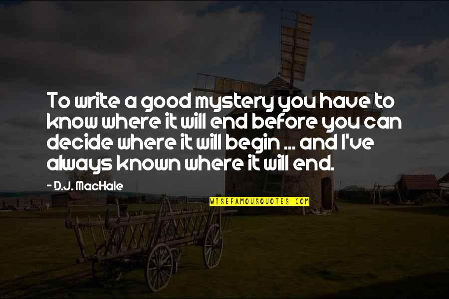 Where To Begin Quotes By D.J. MacHale: To write a good mystery you have to