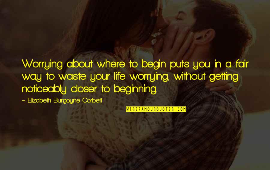 Where To Begin Quotes By Elizabeth Burgoyne Corbett: Worrying about where to begin puts you in