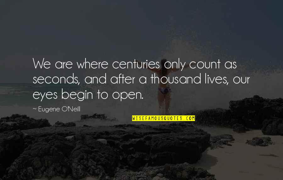 Where To Begin Quotes By Eugene O'Neill: We are where centuries only count as seconds,