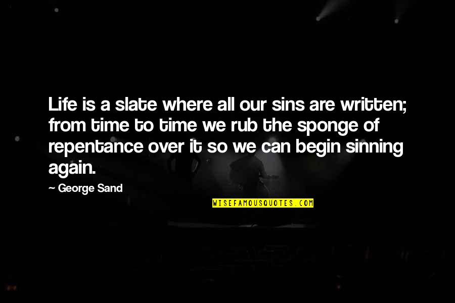 Where To Begin Quotes By George Sand: Life is a slate where all our sins