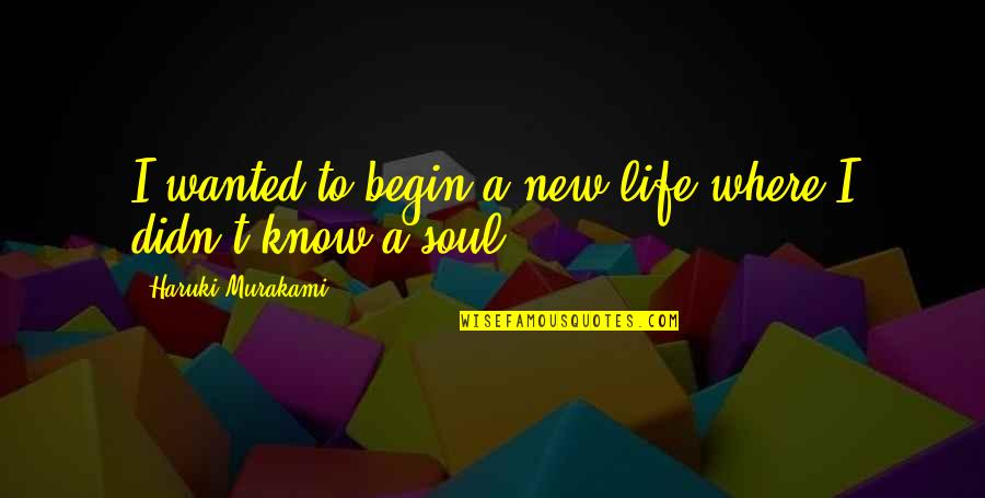Where To Begin Quotes By Haruki Murakami: I wanted to begin a new life where