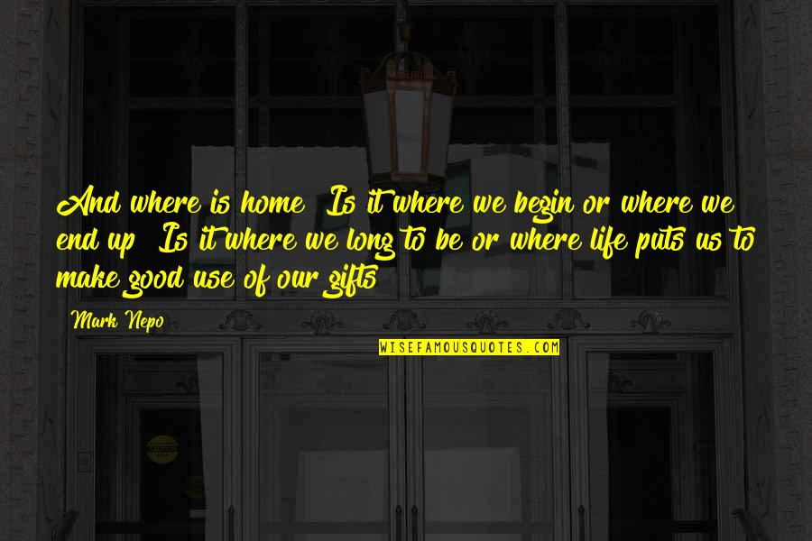 Where To Begin Quotes By Mark Nepo: And where is home? Is it where we
