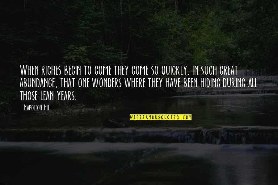 Where To Begin Quotes By Napoleon Hill: When riches begin to come they come so