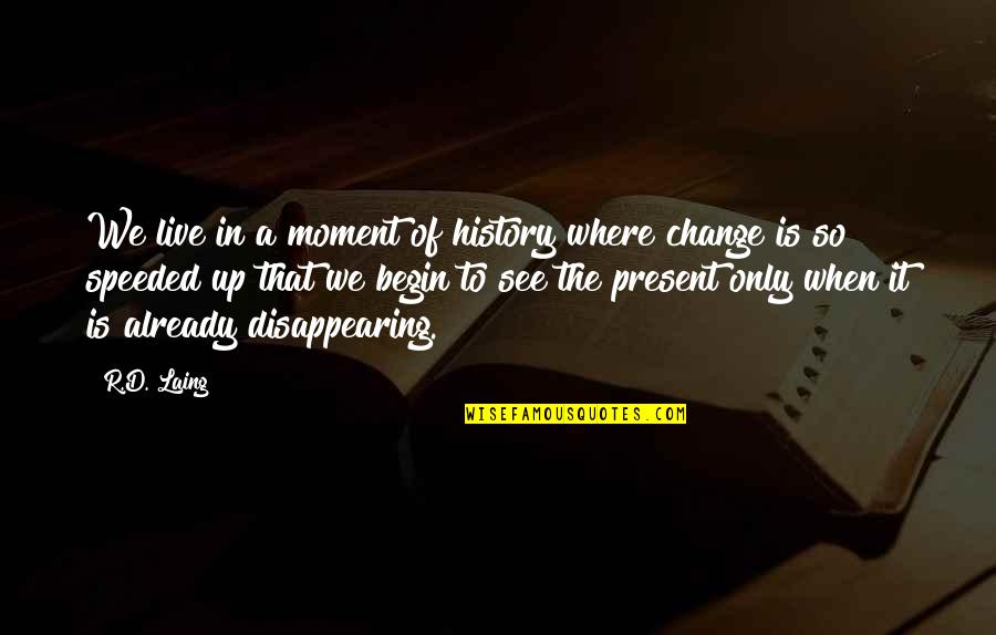 Where To Begin Quotes By R.D. Laing: We live in a moment of history where