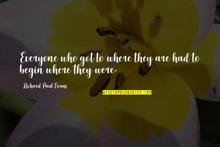 Where To Begin Quotes By Richard Paul Evans: Everyone who got to where they are had