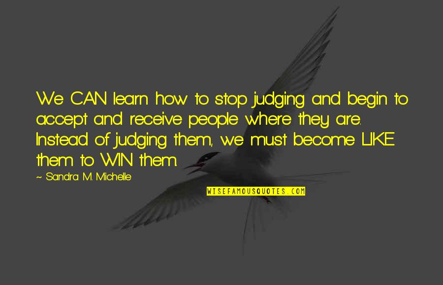 Where To Begin Quotes By Sandra M. Michelle: We CAN learn how to stop judging and