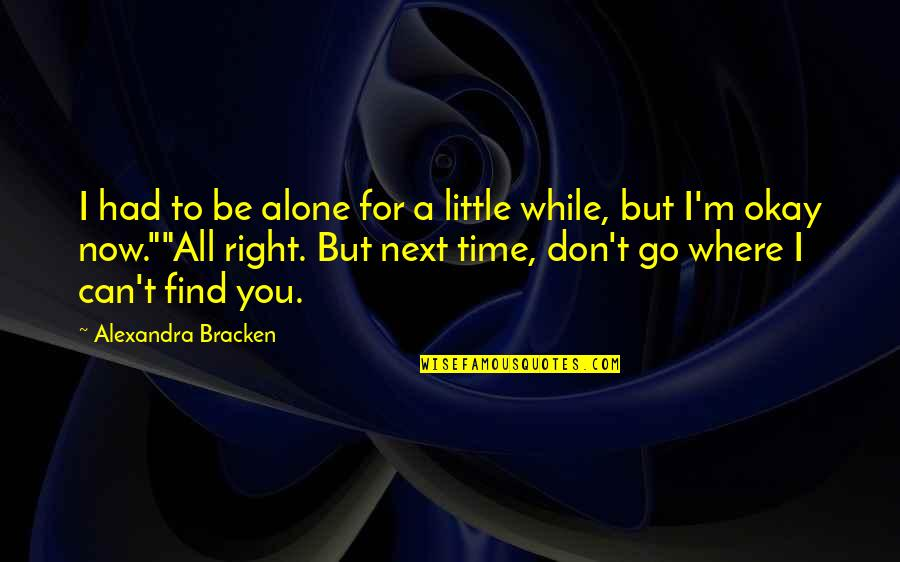 Where To Next Quotes By Alexandra Bracken: I had to be alone for a little