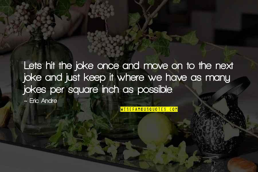 Where To Next Quotes By Eric Andre: Let's hit the joke once and move on