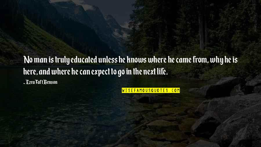 Where To Next Quotes By Ezra Taft Benson: No man is truly educated unless he knows