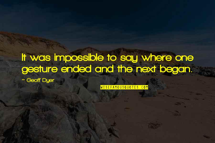 Where To Next Quotes By Geoff Dyer: It was impossible to say where one gesture