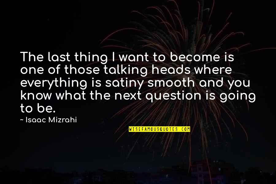 Where To Next Quotes By Isaac Mizrahi: The last thing I want to become is
