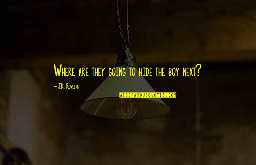 Where To Next Quotes By J.K. Rowling: Where are they going to hide the boy