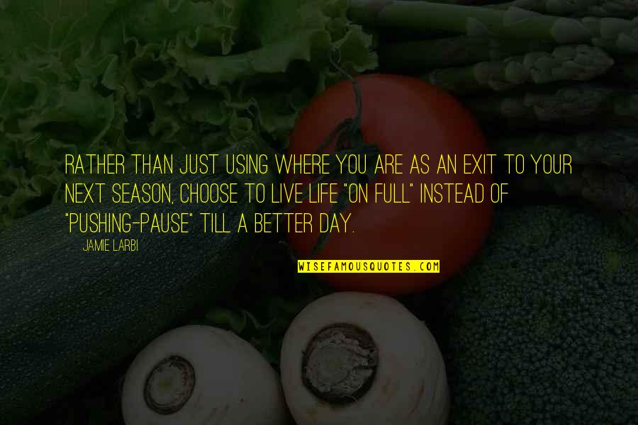 Where To Next Quotes By Jamie Larbi: Rather than just using where you are as