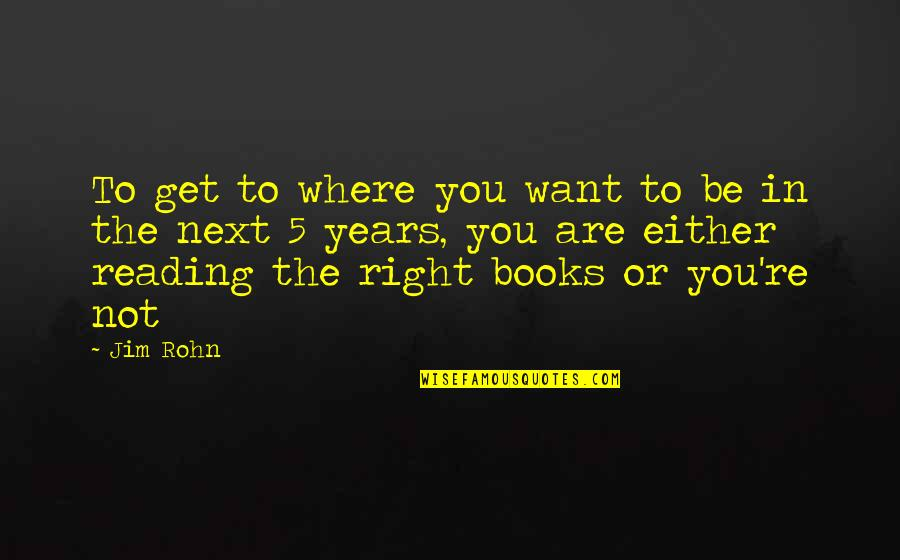 Where To Next Quotes By Jim Rohn: To get to where you want to be
