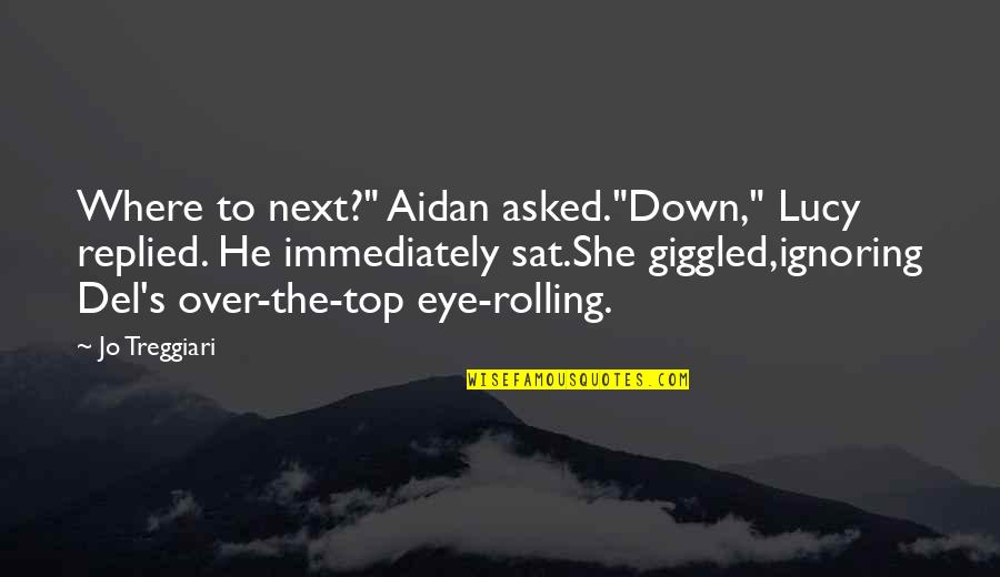 """Where To Next Quotes By Jo Treggiari: Where to next?"""" Aidan asked.""""Down,"""" Lucy replied. He"""