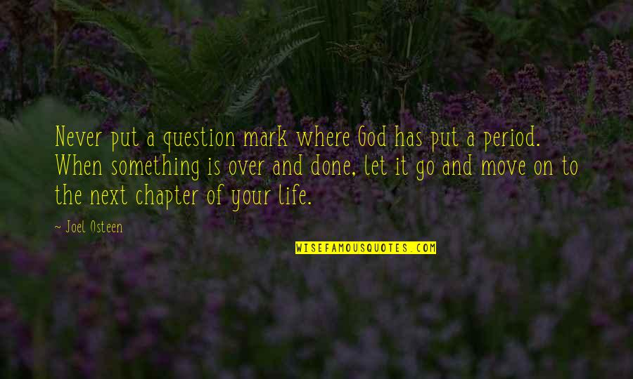 Where To Next Quotes By Joel Osteen: Never put a question mark where God has