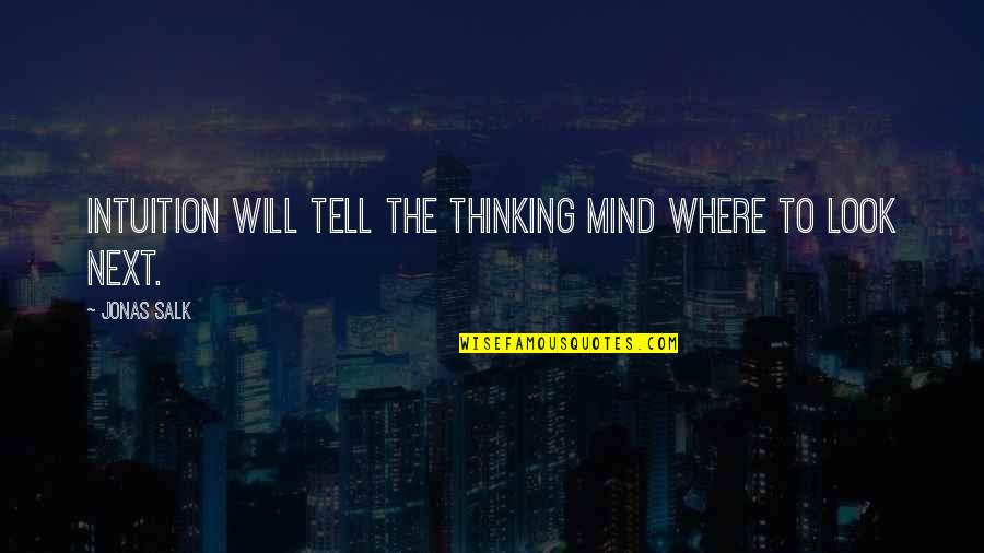 Where To Next Quotes By Jonas Salk: Intuition will tell the thinking mind where to
