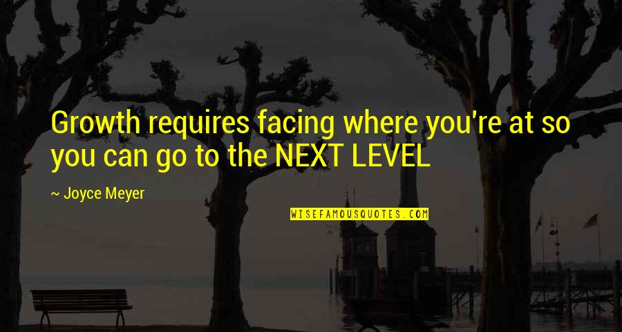 Where To Next Quotes By Joyce Meyer: Growth requires facing where you're at so you