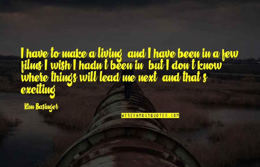 Where To Next Quotes By Kim Basinger: I have to make a living, and I