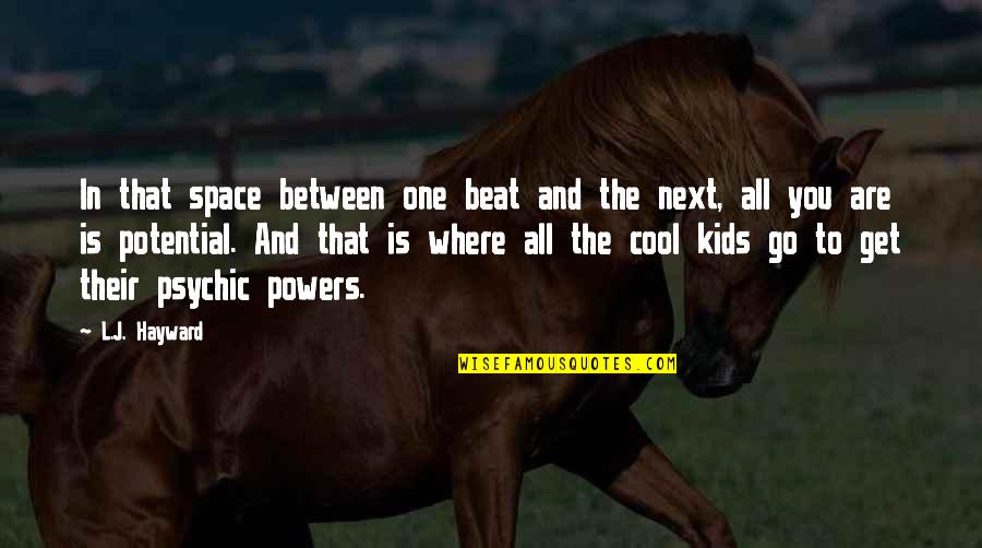 Where To Next Quotes By L.J. Hayward: In that space between one beat and the