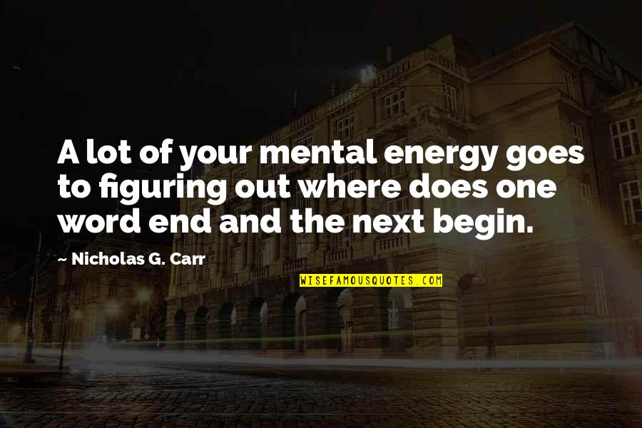 Where To Next Quotes By Nicholas G. Carr: A lot of your mental energy goes to