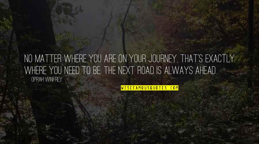 Where To Next Quotes By Oprah Winfrey: No matter where you are on your journey,