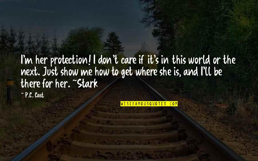 Where To Next Quotes By P.C. Cast: I'm her protection! I don't care if it's