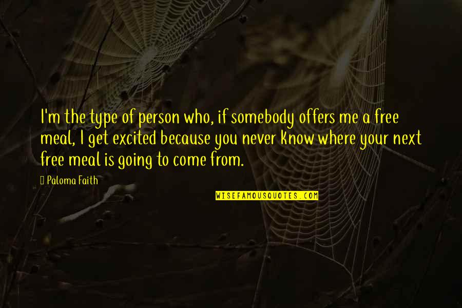 Where To Next Quotes By Paloma Faith: I'm the type of person who, if somebody